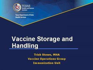 Vaccine Storage and Handling Trish Stowe MHA Vaccine