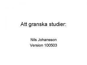 Att granska studier Nils Johansson Version 100503 Att