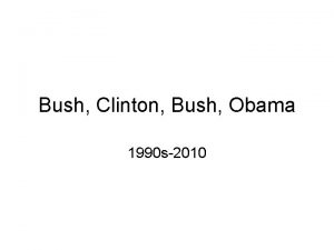 Bush Clinton Bush Obama 1990 s2010 Pres George