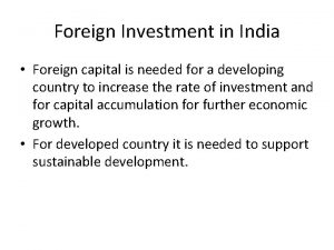 Foreign Investment in India Foreign capital is needed