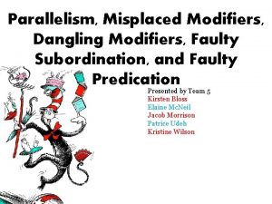 Parallelism Misplaced Modifiers Dangling Modifiers Faulty Subordination and