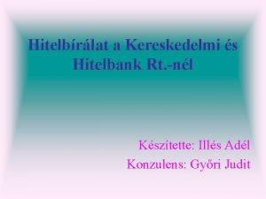 Hitelbrlat a Kereskedelmi s Hitelbank Rt nl Ksztette