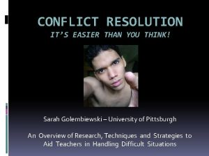 CONFLICT RESOLUTION ITS EASIER THAN YOU THINK Sarah