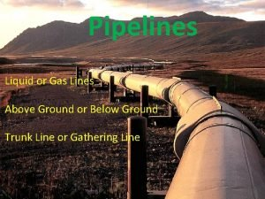 Pipelines Liquid or Gas Lines Above Ground or