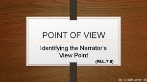 POINT OF VIEW Identifying the Narrators View Point