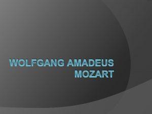 WOLFGANG AMADEUS MOZART OSNOVNI PODATKI O MOZARTU Wolfgang