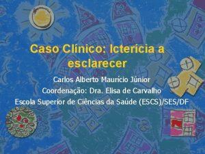 Caso Clnico Ictercia a esclarecer Carlos Alberto Maurcio