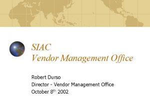 SIAC Vendor Management Office Robert Durso Director Vendor
