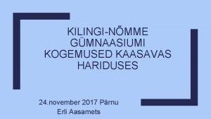 KILINGINMME GMNAASIUMI KOGEMUSED KAASAVAS HARIDUSES 24 november 2017