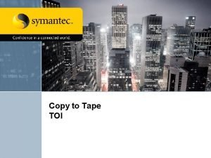 Copy to Tape TOI Copy to Tape TOI