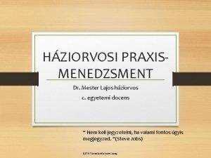 HZIORVOSI PRAXISMENEDZSMENT Dr Mester Lajos hziorvos c egyetemi