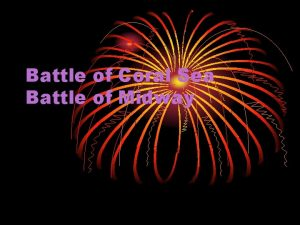 Battle of Coral Sea Battle of Midway The