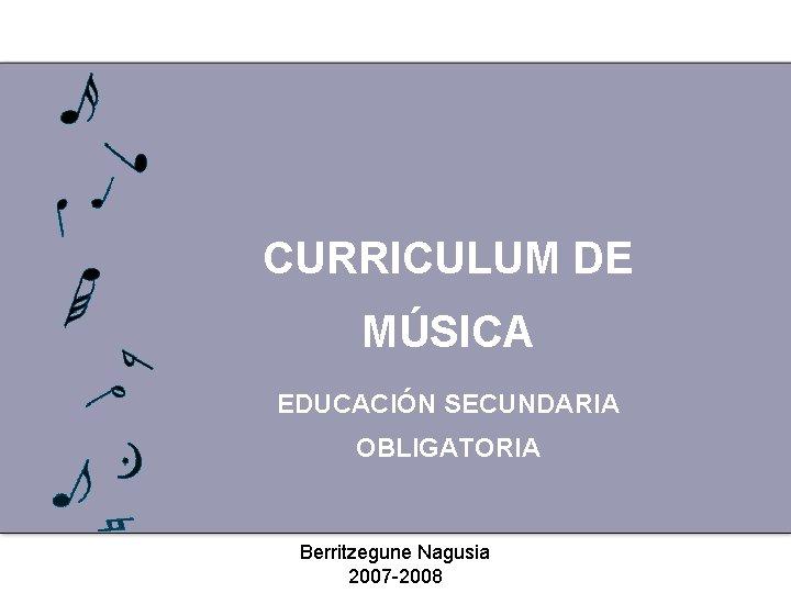 CURRICULUM DE MSICA EDUCACIN SECUNDARIA OBLIGATORIA Berritzegune Nagusia