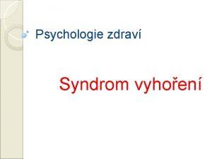 Psychologie zdrav Syndrom vyhoen Syndrom vyhoen 1 2