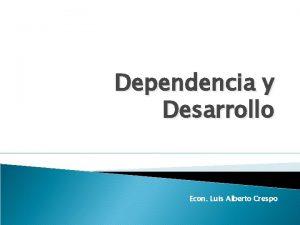 Dependencia y Desarrollo Econ Luis Alberto Crespo Dependencia