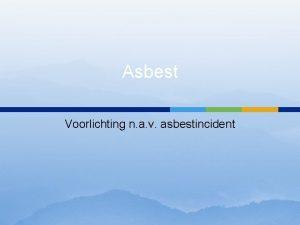 Asbest Voorlichting n a v asbestincident Programma Toelichting