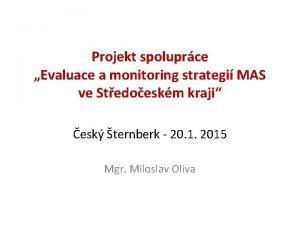 Projekt spoluprce Evaluace a monitoring strategi MAS ve
