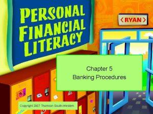 Chapter 5 Banking Procedures Copyright 2007 Thomson SouthWestern