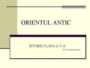 ORIENTUL ANTIC ISTORIE CLASA A VA Prof Osman