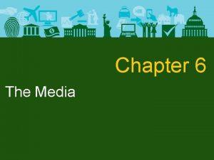 Chapter 6 The Media The Media The Media