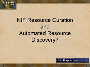 NIF Resource Curation and Automated Resource Discovery NIF