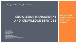 A Management Consultancy Specialization KNOWLEDGE MANAGEMENT AND KNOWLEDGE