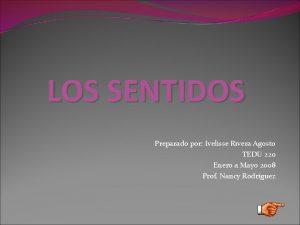 LOS SENTIDOS Preparado por Ivelisse Rivera Agosto TEDU