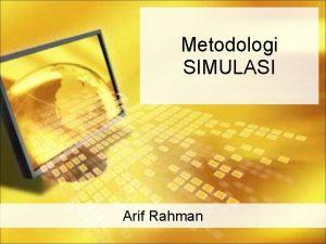 Metodologi SIMULASI Arif Rahman Langkah Perancangan Simulasi Perumusan