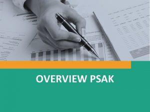 OVERVIEW PSAK Agenda Perkembangan PSAK 72 Pendapatan dari