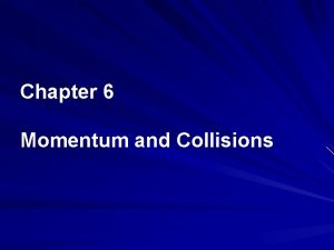 Chapter 6 Momentum and Collisions 6 1 Momentum