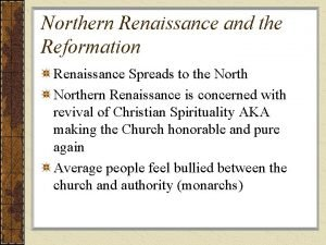 Northern Renaissance and the Reformation Renaissance Spreads to