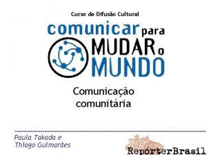 Curso de Difuso Cultural Comunicao comunitria Paula Takada