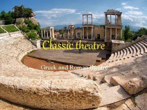 Classic theatre Greek and Roman theatre Ancient Greek
