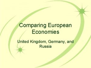 Comparing European Economies United Kingdom Germany and Russia