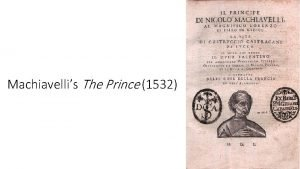 Machiavellis The Prince 1532 Machiavellis The Prince The