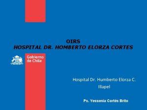 OIRS HOSPITAL DR HOMBERTO ELORZA CORTES Hospital Dr