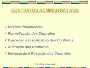 CONTRATOS ADMINISTRATIVOS Noes Preliminares Formalizao dos Contratos Execuo