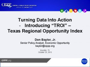 Turning Data Into Action Introducing TROI Texas Regional