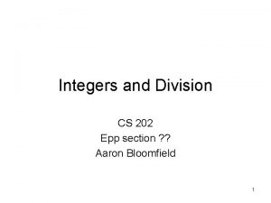 Integers and Division CS 202 Epp section Aaron