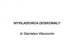 WYKADOWCA DOSKONAY dr Stanisaw Wieczorek Komponenty indywidualnego stylu