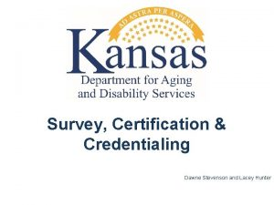 Survey Certification Credentialing Dawne Stevenson and Lacey Hunter