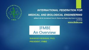 INTERNATIONAL FEDERATION FOR MEDICAL AND BIOLOGICAL ENGINEERING Affiliated