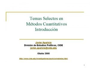 Temas Selectos en Mtodos Cuantitativos Introduccin Javier Aparicio