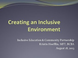 Creating an Inclusive Environment Inclusive Education Community Partnership