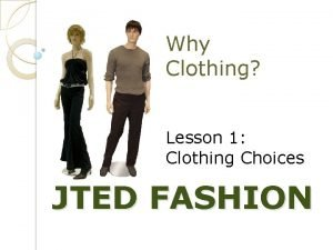 Why Clothing Lesson 1 Clothing Choices JTED FASHION