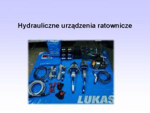 Hydrauliczne urzdzenia ratownicze Zastosowanie narzdzi hydraulicznych ratowniczych Narzdzia