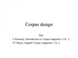 Corpus design See G Kennedy Introduction to Corpus