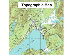 Topographic Map Topographic Map The feature that most