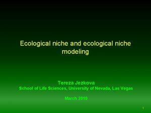 Ecological niche and ecological niche modeling Tereza Jezkova