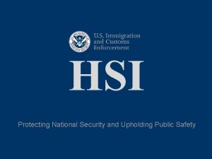 HSI Protecting National Security and Upholding Public Safety